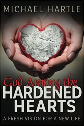 God Among the Hardened Hearts: A fresh vision for a new life