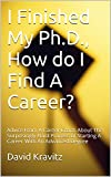 img - for I Finished My Ph.D., How do I Find A Career?: Advice From A Career Coach About The Surprisingly Hard Process of Starting A Career With An Advanced Degree book / textbook / text book