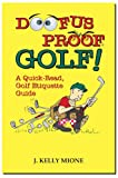 Doofus Proof Golf, J. Kelly Mione, 0978575504