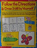 Follow the Directions & Draw It All by Yourself!: 25 Reproducible Lessons That Guide Kids to Draw Adorable Pictures