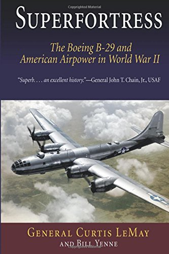 Superfortress: The Boeing B-29 and American Airpower in World War II (B-29 Boeing Bomber)