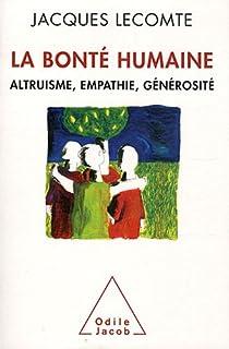 La bonté humaine : Altruisme, empathie, générosité par Lecomte