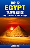 Top 12 Places to Visit in Egypt - Top 12 Egypt Travel Guide (Includes Giza, Cairo, Sharm El Sheikh, Luxor, Alexandria, Aswan, The Nile, Siwa Oasis, ...)