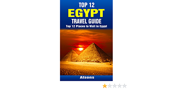 Amazon Com Top 12 Places To Visit In Egypt Top 12 Egypt Travel Guide Includes Giza Cairo Sharm El Sheikh Luxor Alexandria Aswan The Nile Siwa Oasis Ebook Atsons Kindle Store