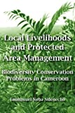 Local Livelihoods and Protected Area Management Biodiversity Conservation Problems in Cameroon, Emmanuel Neba Ndenecho, 9956717541