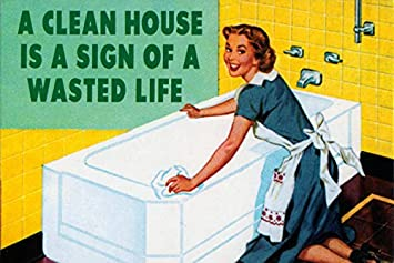 A Clean House is A Sign of A Wasted Life Funny Refrigerator