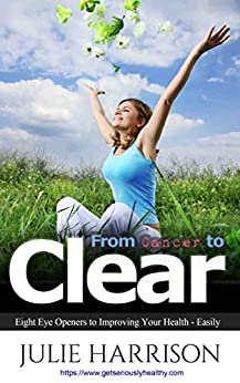 From Cancer to Clear: my eight eye openers to improve your health by [Harrison, Julie]