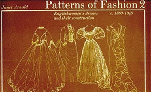 Patterns of Fashion. 2, C.1860-1940: Englishwomen's Dresses & Their Construction (v. 2)