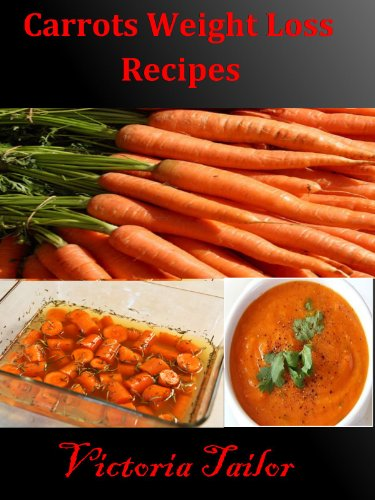 Amazon Com Carrots Weight Loss Recipes Learn The Amazing Carrot