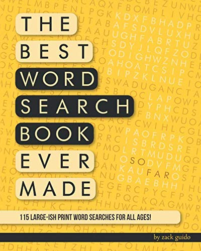 The Best Word Search Book Ever Made (So Far): 115 Word Searches In Large-ish Print For All Ages! -