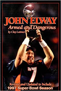 Book John Elway, Armed and Dangerous: Revised and Updated to Include 1997 Super Bowl Season
