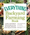 The Everything Backyard Farming Book: A Guide to Self-Sufficient Living Through Growing, Harvesting, Raising, and Preserving Your Own Food (Everything Series)
