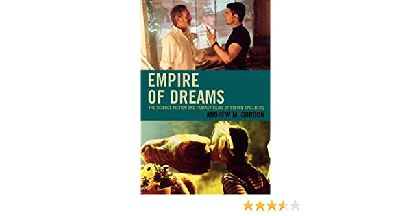 Empire of Dreams The Science Fiction and Fantasy Films of Steven Spielberg