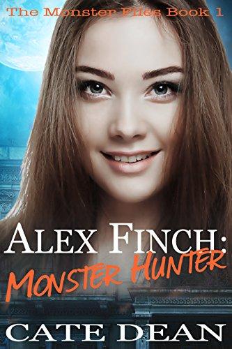 Alex Finch: Monster Hunter (The Monster Files Book -
