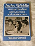 In the Middle : Writing, Reading, and Learning with Adolescents, Atwell, Nancie, 0867091630