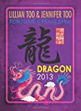 Lillian Too & Jennifer Too Fortune & Feng Shui 2013 Dragon