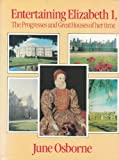 img - for Entertaining Elizabeth First: The Progresses and Great Houses of Her Time by June Osborne (1989-06-01) book / textbook / text book