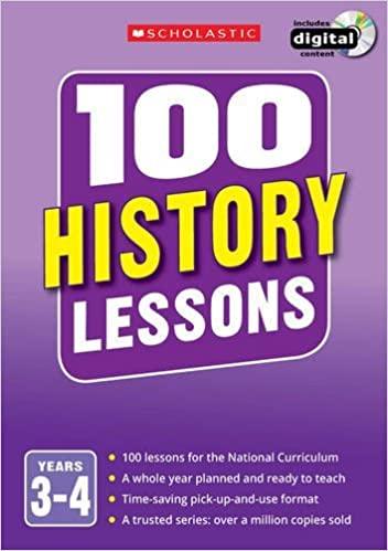 100 History Lessons: Years 3-4 100 Lessons - New Curriculum