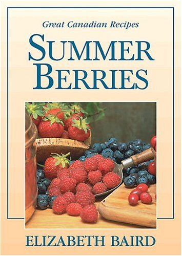 Summer Berries: Great Canadian Recipes by Elizabeth Baird