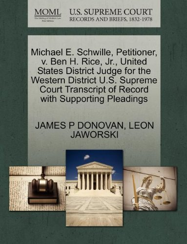 Michael E. Schwille, Petitioner, v. Ben H. Rice, Jr., United States District Judge for the Western District U.S. Supreme Court Transcript of Record with Supporting Pleadings