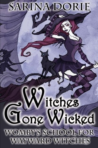 Witches Gone Wicked: A Cozy Witch Mystery (Womby's School for Wayward Witches) (Volume 3)