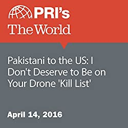Pakistani to the US: I Don't Deserve to Be on Your Drone 'Kill List'
