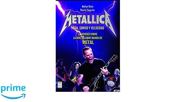 Metallica: Furia, sonido y velocidad (Música) (Spanish Edition): Matías Recis, Daniel Gaguine: 9788415256465: Amazon.com: Books