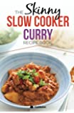 The Skinny Slow Cooker Curry Recipe Book: Delicious & Simple Low Calorie Curries From Around The World Under 200, 300 & 400 Calories. Perfect For Your Diet Fast Days.