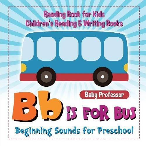 B is for Bus - Beginning Sounds for Preschool - Reading Book for Kids  Children's Reading & Writing Books pdf epub