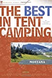 The Best in Tent Camping: Montana: A Guide for Car Campers Who Hate RVs, Concrete Slabs, and Loud Portable Stereos (Best Tent Camping) 1st edition by Soderberg, Ken, Soderberg, Vicky (2005) Paperback