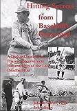 Hitting Secrets from Baseball's Graveyard: A Diehard Student of History Reconstructs Batsmanship of the Late Deadball Era