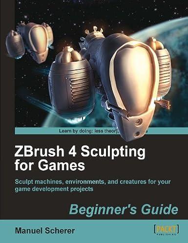 amazon com zbrush 4 sculpting for games beginner s guide ebook rh amazon com
