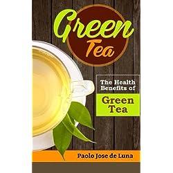Green Tea: The Health Benefits of Green Tea