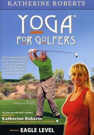 Amazon Com Eagle Level Yoga For Golfers Katherine Roberts Roberts Katherine Movies Tv