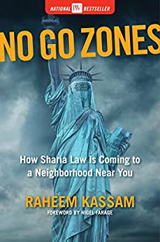 No Go Zones: How Sharia Law Is Coming to a Neighborhood Near You by [Kassam, Raheem]