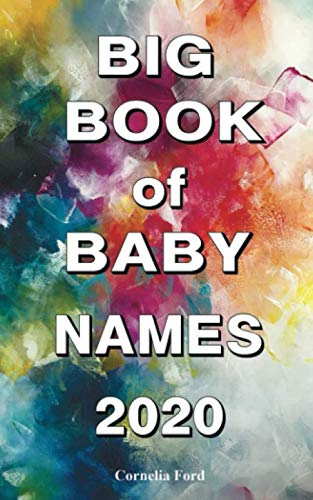 Big Book of Baby Names 2020: Detailed Meanings. Beautiful Names for Girls, Beautiful Names for Boys. Baby Names Book 2019-2020