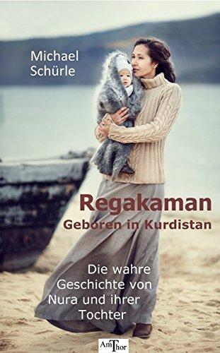 Regakaman - Geboren in Kurdistan: Die wahre Geschichte von Nura und ihrer Tochter