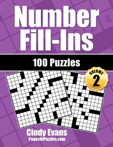 Number Fill-Ins - Volume 2: 100 Fun Crossword-style Fill-In Puzzles With Numbers Instead of Words (Number Puzzle Fun)