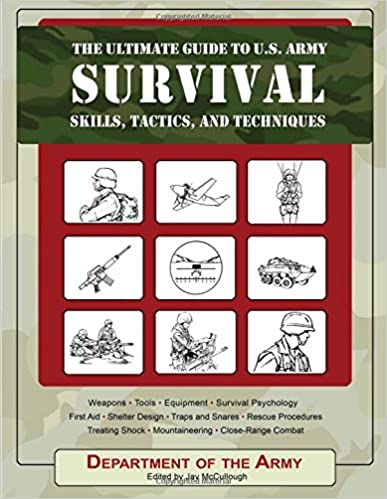 The Ultimate Guide to US Army Survival Skills, Tactics & Techniques