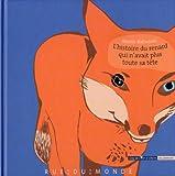 """Afficher """"L'histoire du renard qui n'avait plus toute sa tête"""""""