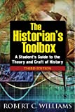 The Historian's Toolbox : A Student's Guide to the Theory and Craft of History, Williams, Robert Chadwell, 0765633264