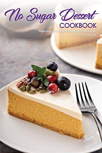 Strawberry Jam Recipes - No Sugar Dessert Cookbook: Featuring 30 Desserts Made Without Sugar