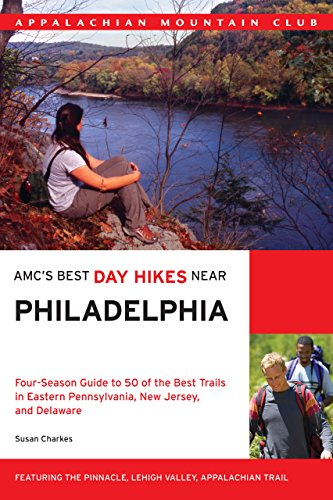 AMC's Best Day Hikes Near Philadelphia: Four-season Guide to 50 of the Best Trails in Eastern Pennsylvania, New Jersey, and - Shopping Pa Philadelphia In