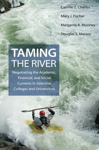 Taming the River: Negotiating the Academic, Financial, and Social Currents in Selective Colleges and Universities (The William G. Bowen Memorial Series in Higher Education)