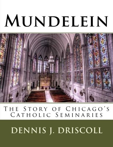 Mundelein: The Story of Chicago's Catholic Seminaries