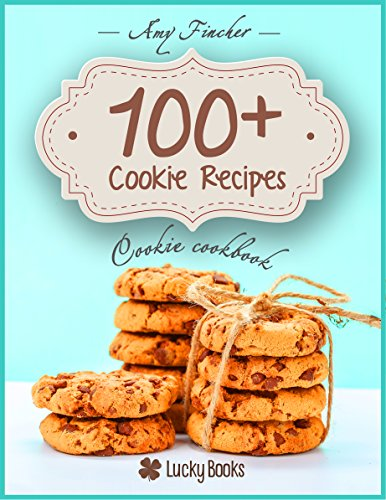 Cookie cookbook. 100+ cookie recipes: Most popular and easy cookie recipes. How to make cookies. Baking cookies by [Fincher, Amy, Books, Lucky]
