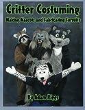 Critter Costuming: Making Mascots and Fabricating Fursuits