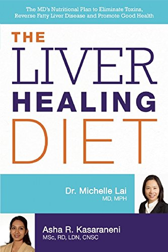 Fatty Liver - The Liver Healing Diet: The MD's Nutritional Plan to Eliminate Toxins, Reverse Fatty Liver Disease and Promote Good Health
