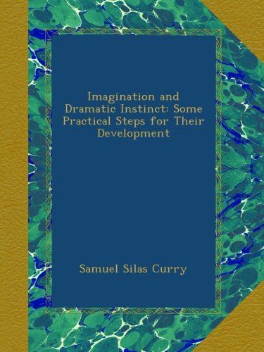 Read Online Imagination and Dramatic Instinct: Some Practical Steps for Their Development ebook