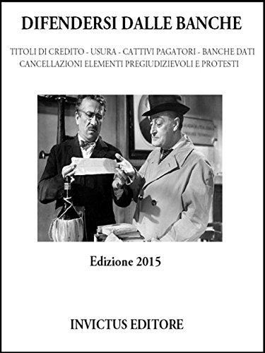 Difendersi dalle banche: Titoli di credito, usura, cattivi pagatori, banche dati, cancellazione elementi pregiudizievoli e protesti (Italian Edition)
